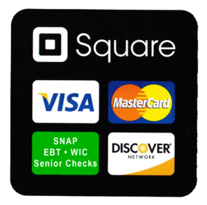 We accept Square, Visa, MasterCard, Discover, SNAP, EBT, WIC, Senior Checks